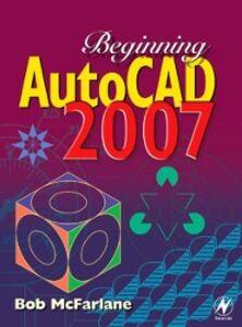 Foto Cover di Beginning AutoCAD 2007, Ebook inglese di Bob McFarlane, edito da Elsevier Science