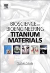 Bioscience and Bioengineering of Titanium Materials
