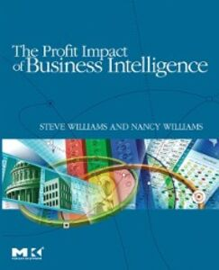 Foto Cover di Profit Impact of Business Intelligence, Ebook inglese di Nancy Williams,Steve Williams, edito da Elsevier Science
