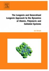 Foto Cover di Langevin and Generalised Langevin Approach to the Dynamics of Atomic, Polymeric and Colloidal Systems, Ebook inglese di Ian Snook, edito da Elsevier Science