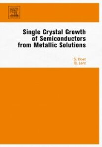 Foto Cover di Single Crystal Growth of Semiconductors from Metallic Solutions, Ebook inglese di Sadik Dost,Brian Lent, edito da Elsevier Science