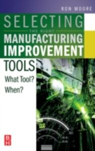 Foto Cover di Selecting the Right Manufacturing Improvement Tools, Ebook inglese di Ron Moore, edito da Elsevier Science