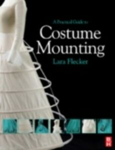 Ebook in inglese Practical Guide to Costume Mounting Flecker, Lara