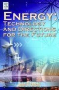 Foto Cover di Energy Technology and Directions for the Future, Ebook inglese di PhD John R. Fanchi, edito da Elsevier Science