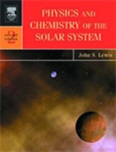 Ebook in inglese Physics and Chemistry of the Solar System Lewis, John S.