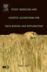 Foto Cover di Fuzzy Modeling and Genetic Algorithms for Data Mining and Exploration, Ebook inglese di Earl Cox, edito da Elsevier Science