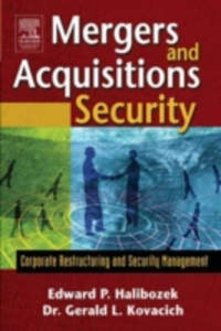 Ebook in inglese Mergers and Acquisitions Security Halibozek, Edward , Kovacich, Gerald L.