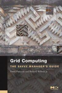 Foto Cover di Grid Computing, Ebook inglese di Pawel Plaszczak,Jr. Jr. Richard Wellner, edito da Elsevier Science