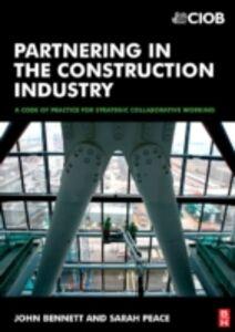 Foto Cover di Partnering in the Construction Industry, Ebook inglese di John Bennett,Sarah Peace, edito da Elsevier Science