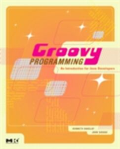 Foto Cover di Groovy Programming, Ebook inglese di Kenneth Barclay,John Savage, edito da Elsevier Science