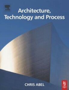 Ebook in inglese Architecture, Technology and Process Abel, Chris