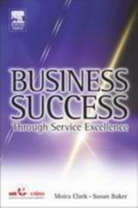 Ebook in inglese Business Success Through Service Excellence Baker, Susan , Clark, Moira