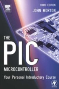 Foto Cover di PIC Microcontroller: Your Personal Introductory Course, Ebook inglese di John Morton, edito da Elsevier Science