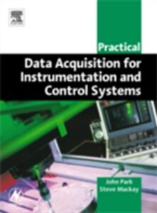 Foto Cover di Practical Data Acquisition for Instrumentation and Control Systems, Ebook inglese di Steve Mackay,John Park, edito da Elsevier Science