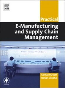 Foto Cover di Practical E-Manufacturing and Supply Chain Management, Ebook inglese di Ranjan Ghoshal,Gerhard Greeff, edito da Elsevier Science