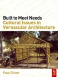 Ebook in inglese Built to Meet Needs: Cultural Issues in Vernacular Architecture Oliver, Paul