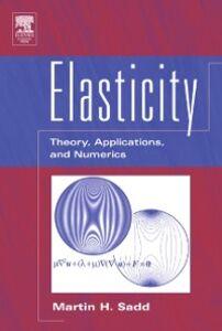Foto Cover di Elasticity, Ebook inglese di Martin H. Sadd, edito da Elsevier Science