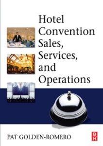 Foto Cover di Hotel Convention Sales, Services, and Operations, Ebook inglese di Pat Golden-Romero, edito da Elsevier Science