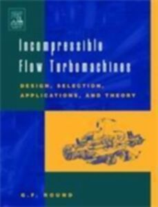 Foto Cover di Incompressible Flow Turbomachines, Ebook inglese di G.F. Round, edito da Elsevier Science