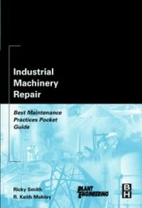 Foto Cover di Industrial Machinery Repair, Ebook inglese di R. Keith Mobley,Ricky Smith, edito da Elsevier Science