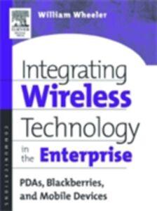 Ebook in inglese Integrating Wireless Technology in the Enterprise Wheeler, William