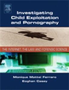 Foto Cover di Investigating Child Exploitation and Pornography, Ebook inglese di Eoghan Casey,Monique M. Ferraro, edito da Elsevier Science