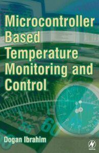 Foto Cover di Microcontroller-Based Temperature Monitoring and Control, Ebook inglese di Dogan Ibrahim, edito da Elsevier Science
