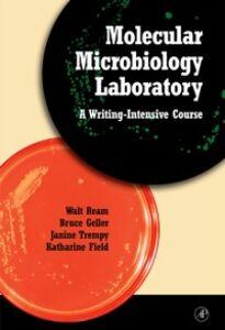 Ebook in inglese Molecular Microbiology Laboratory Field, Katharine G. , Geller, Bruce , Ream, Walt , Trempy, Janine