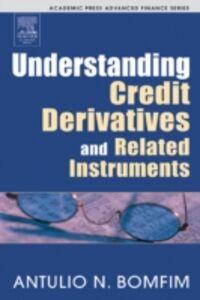 Ebook in inglese Understanding Credit Derivatives and Related Instruments Bomfim, Antulio N.