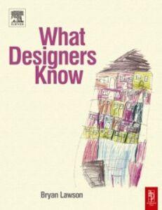 Foto Cover di What Designers Know, Ebook inglese di Bryan Lawson, edito da Elsevier Science