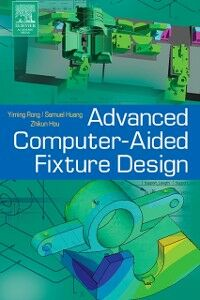 Ebook in inglese Advanced Computer-Aided Fixture Design Huang, Samuel , Rong, Yiming (Kevin)