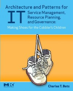 Ebook in inglese Architecture and Patterns for IT Service Management, Resource Planning, and Governance: Making Shoes for the Cobbler's Children Betz, Charles T.