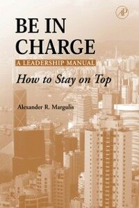 Foto Cover di Be in Charge: A Leadership Manual, Ebook inglese di Alexander R. Margulis, edito da Elsevier Science