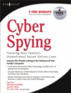 Ebook in inglese Cyber Spying Tracking Your Family's (Sometimes) Secret Online Lives Cole, Eric , Fair, Ted , Nordfelt, Michael , Ring, Sandra