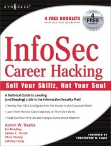 Ebook in inglese InfoSec Career Hacking: Sell Your Skillz, Not Your Soul Bayles, Aaron W , Brindley, Ed , Hurley, Chris , Long, Johnny