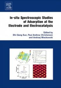 Ebook in inglese In-situ Spectroscopic Studies of Adsorption at the Electrode and Electrocatalysis