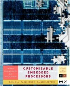 Foto Cover di Customizable Embedded Processors, Ebook inglese di Paolo Ienne,Rainer Leupers, edito da Elsevier Science