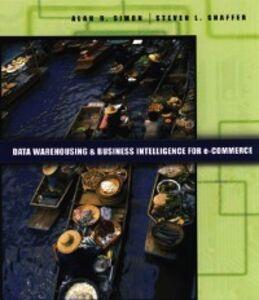 Ebook in inglese Data Warehousing And Business Intelligence For e-Commerce Shaffer, Steven L. , Simon, Alan R.