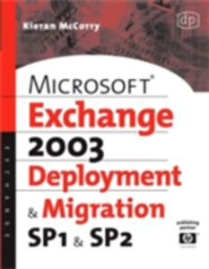 Ebook in inglese Microsoft Exchange Server 2003, Deployment and Migration SP1 and SP2 McCorry, Kieran