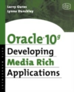 Ebook in inglese Oracle 10g Developing Media Rich Applications Dunckley, Lynne , Guros, Larry