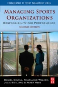 Ebook in inglese Managing Sports Organizations Covell, Daniel , Hess, Peter W. , Siciliano, Julie , Walker, Sharianne