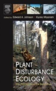 Foto Cover di Plant Disturbance Ecology, Ebook inglese di Edward A. Johnson,Kiyoko Miyanishi, edito da Elsevier Science