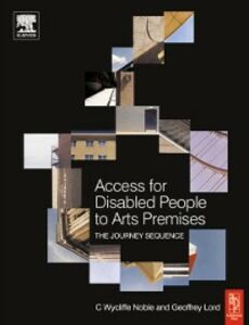Ebook in inglese Access for Disabled People to Arts Premises: The Journey Sequence Lord, Geoffrey , Noble, C Wycliffe