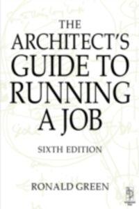 Foto Cover di Architect's Guide to Running a Job, Ebook inglese di Ronald Green, edito da Elsevier Science