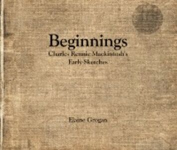 Ebook in inglese Beginnings - Charles Rennie Mackintosh's Early Sketches Grogan, Elaine