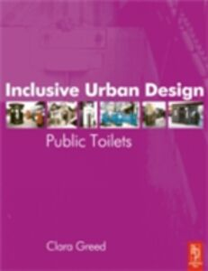 Ebook in inglese Inclusive Urban Design: Public Toilets Greed, Clara