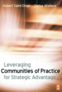 Ebook in inglese Leveraging Communities of Practice for Strategic Advantage Saint-Onge, Hubert , Wallace, Debra