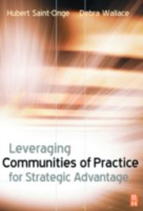 Ebook in inglese Leveraging Communities of Practice for Strategic Advantage Saint-Onge, Hubert , Wallace, Debra