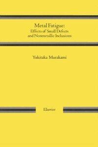 Foto Cover di METAL FATIGUE: EFFECTS OF SMALL DEFECTS AND NONMETALLIC INCLUSIONS, Ebook inglese di Yukitaka Murakami, edito da Elsevier Science