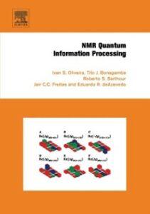 Ebook in inglese NMR Quantum Information Processing Azevedo, Eduardo , Bonagamba, Tito , Freitas, Jair C. C. , Jr., Roberto Sarthour